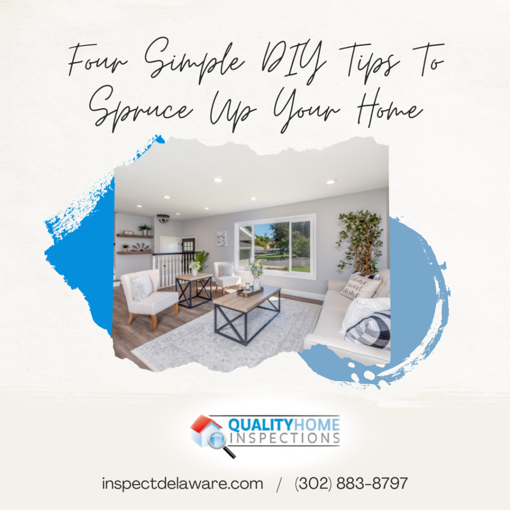 Quality Home Inspections Four Simple DIY Tips To Spruce Up Your Home